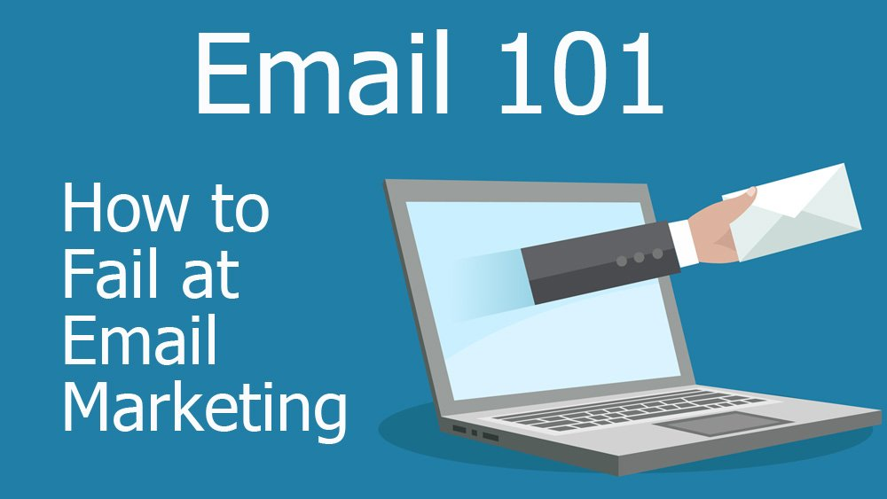How to Fail at Email Marketing - Email 101