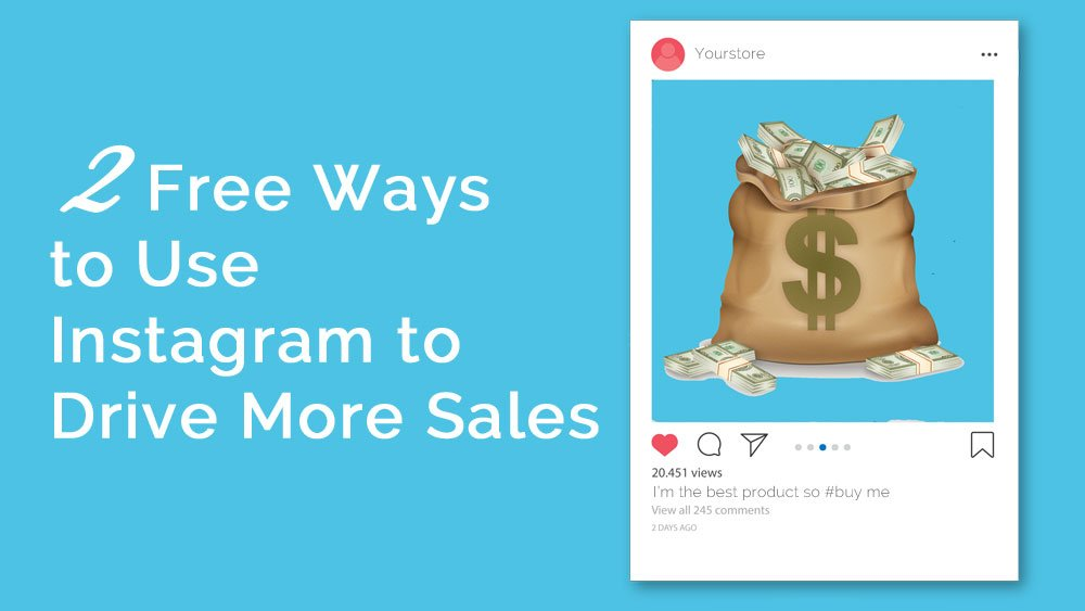 2 FREE ways to use Instagram to drive sales