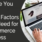 Before You Build an Ecommerce Website: The 4 Key Factors You Must Know