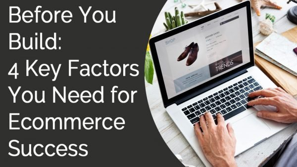 4 Must Have Factors to Build Ecommerce Website for Success