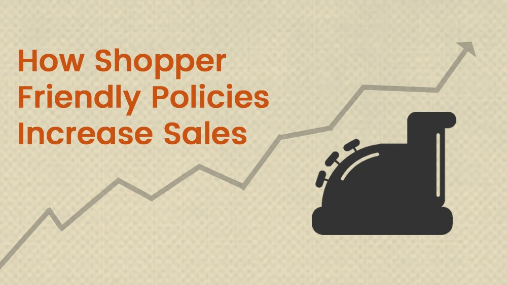 How Shopper Friendly Policies Increase Sales Online