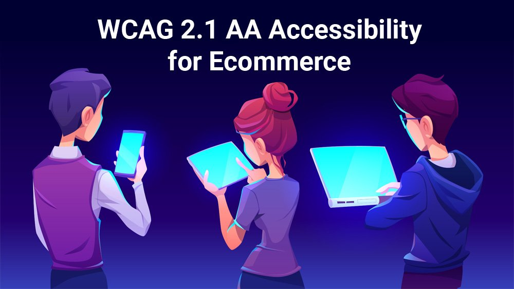 3 People all viewing the same website on different devices thanks to WCAG 2.1 Accessibility for e-commerce
