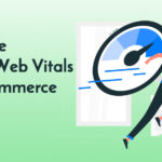 Google Core Web Vitals & Ecommerce Sites: What You Should Know