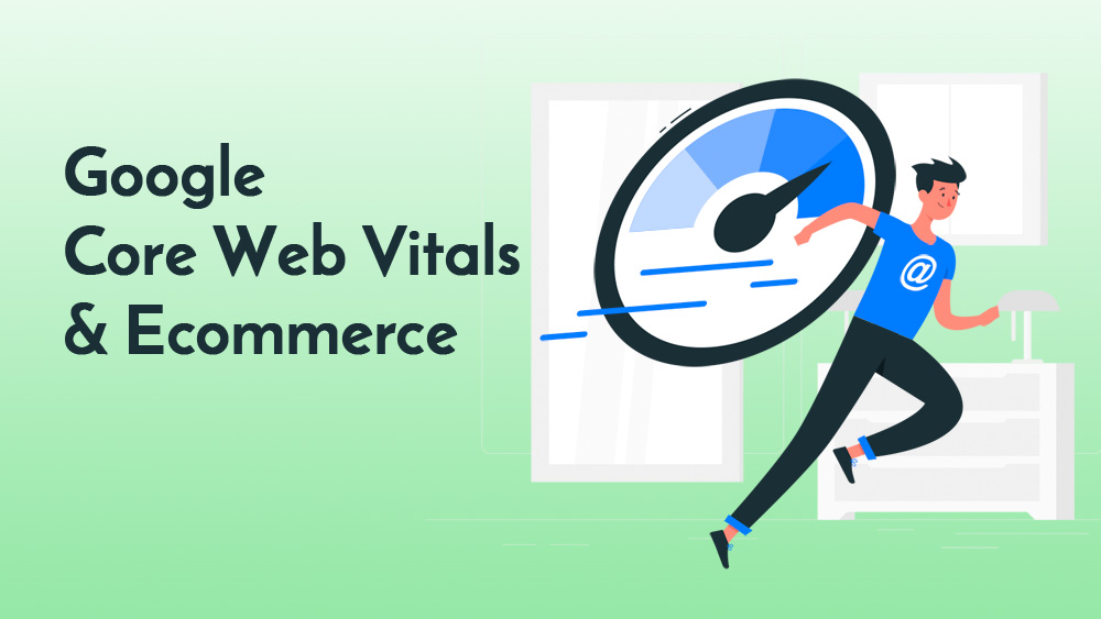 Google Core Web Vitals & Ecommerce