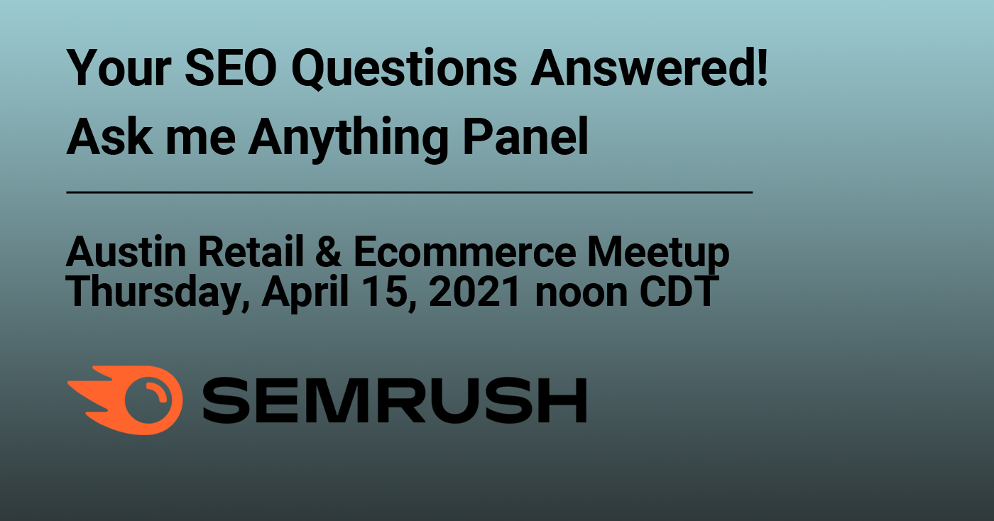 Join Austin Retail & Ecommerce Meetup as we discuss SEO for ecommerce on Zoom on April 15, 2021