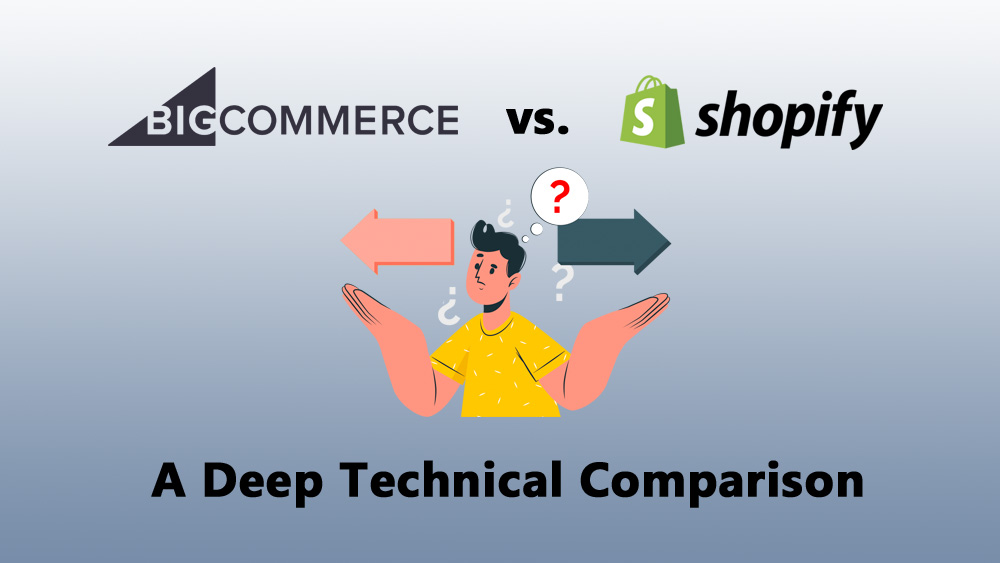 BigCommerce vs Shopify: A Deep Dive Technical Analysis