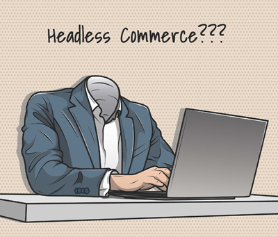 what is headless commerce? Do I want it?